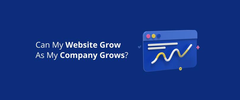 Can My Website Grow As My Company Grows