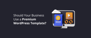 Should Your Business Use a Premium WordPress Template