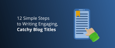 12 Simple Steps to Writing Engaging, Catchy Blog Titles