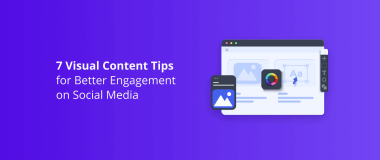 7 Visual Content Tips for Better Engagement on Social Media