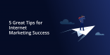 5 Great Tips for Internet Marketing Success