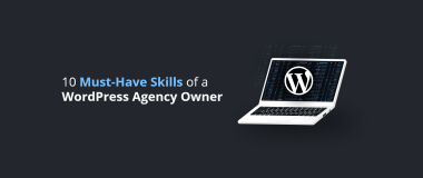 10 Must-Have Skills of a WordPress Agency Owner