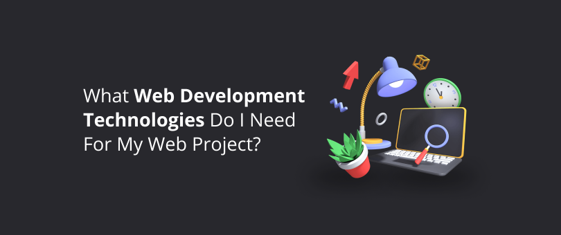 What Web Development Technologies Do I Need For My Web Project