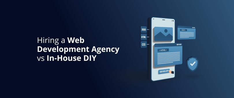 Hiring a Web Development Agency vs In-House DIY