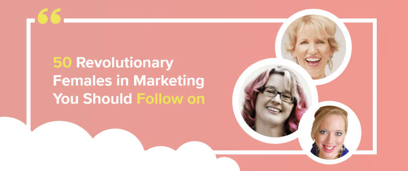 50 Revolutionary Females in Marketing You Should Follow on Twitter
