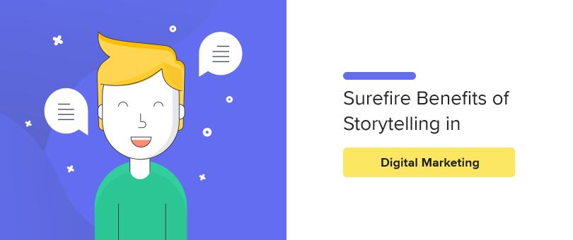 Surefire Benefits of Storytelling in Digital Marketing
