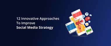 12 Innovative Approaches To Improve Social Media Strategy
