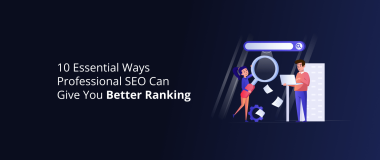 10 Essential Ways Professional SEO Can Give You Better Ranking