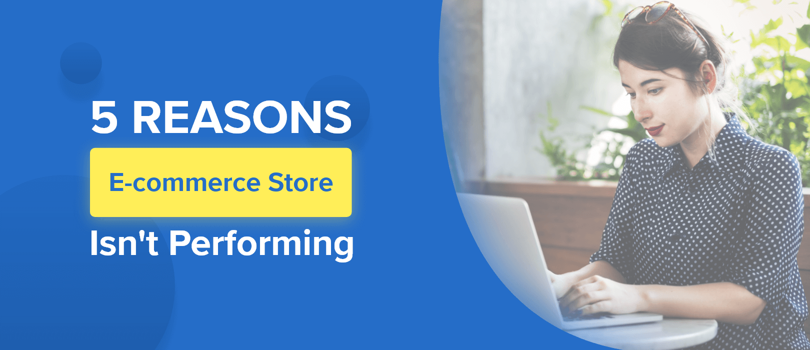 5 Reasons E-Commerce Store Isn't Performing