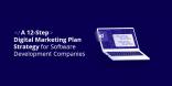 A 12-Step Digital Marketing Plan Strategy for Software Development