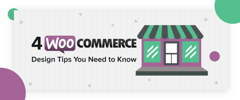 4 WooCommerce Design Tips You Need to Know