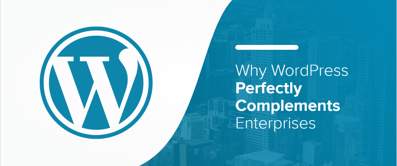 Why WordPress Perfectly Complements Enterprises
