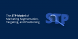 The STP Model of Marketing Segmentation, Targeting, and Positioning