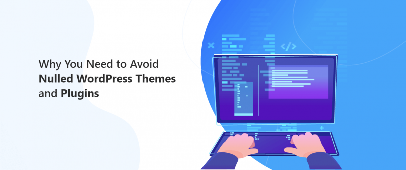 Why You Need to Avoid Nulled WordPress Themes and Plugins - DevriX