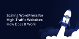 Scaling WordPress for High-Traffic Websites_ How Does It Work