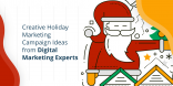 Creative Holiday Marketing Campaign Ideas