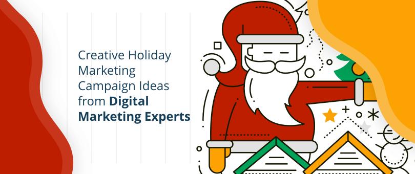 Creative Holiday Marketing Campaign Ideas