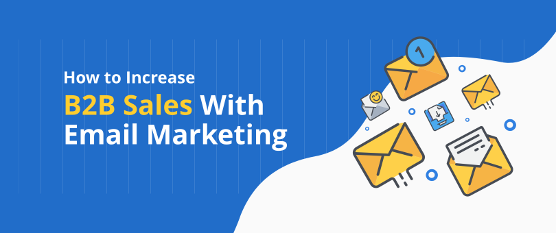 How to Increase B2B Sales With Email Marketing