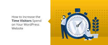 How to Increase the Time Visitors Spend on Your WordPress Website