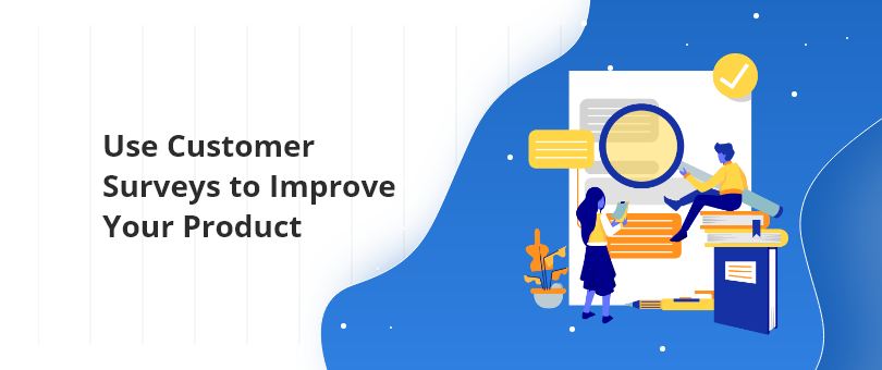 How to Use Customer Surveys to Improve Your Product