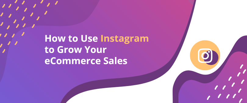 4711d4f8f6a4 How to Use Instagram to Grow Your eCommerce Sales - DevriX