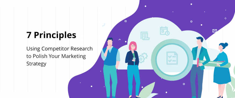 The 7 Principles of Using Competitor Research to Polish Your Marketing Strategy
