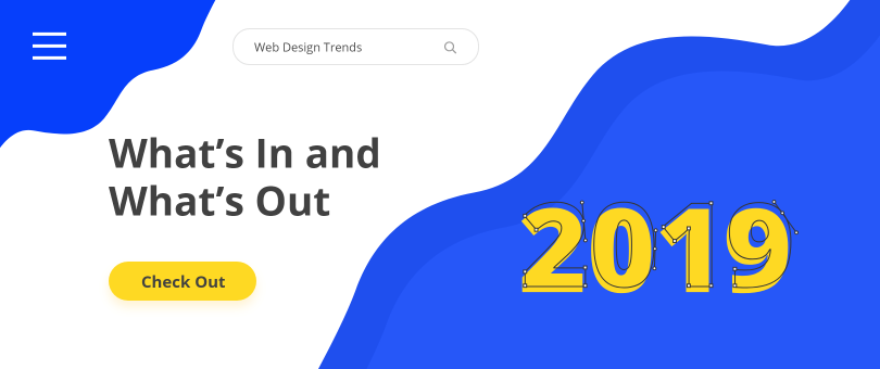Web Design Trends for 2019 What's In and What's Out