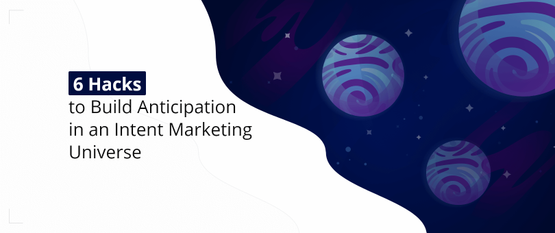 Build Anticipation Intent Marketing