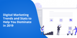 Digital Marketing Trends and Stats To Help You Dominate In 2019