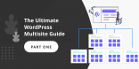 The Ultimate WordPress Multisite Guide - part one