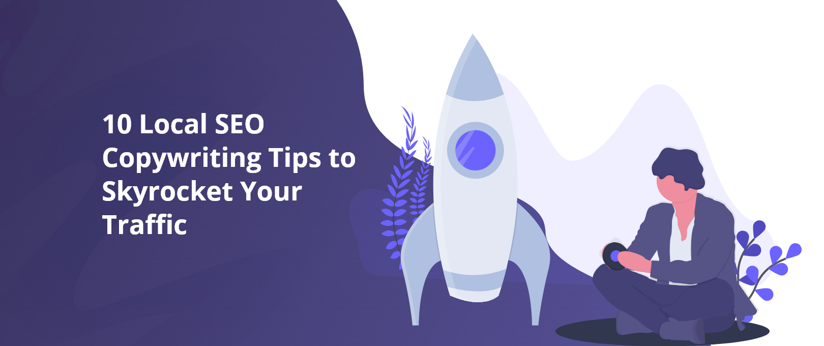 10 Local SEO Copywriting Tips to Skyrocket Your Traffic
