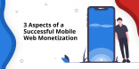 3 Aspects of a Successful Mobile Web Monetization@2x