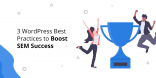 3 WordPress Best Practices to Boost SEM Success@2x