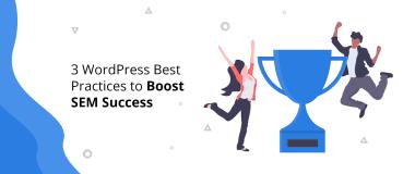 3 WordPress Best Practices to Boost SEM Success@2x