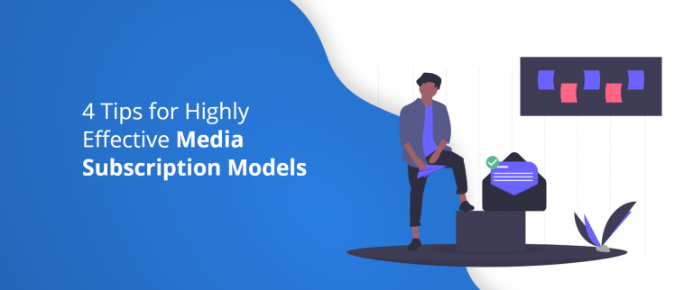 4 Tips for Highly Effective Media Subscription Models@2x