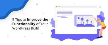 5 Tips to Improve the Functionality of Your WordPress Build