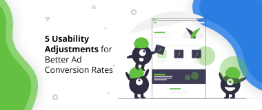 5 Usability Adjustments for Better Ad Conversion Rates