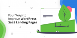 Four Ways to Improve WordPress SaaS Landing Pages