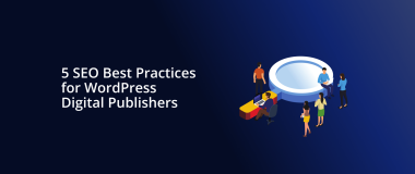 5 SEO Best Practices for WordPress Digital Publishers