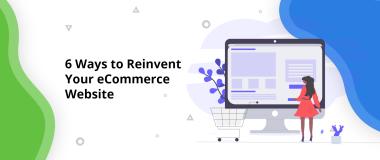 6 Ways to Reinvent Your eCommerce Website@2x