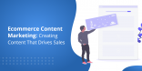 Ecommerce Content Marketing Creating Content That Drives Sales