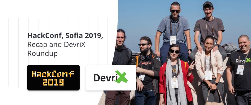 HackConf, Sofia 2019, Recap and DevriX Roundup