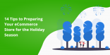 14 Tips to Preparing Your eCommerce Store for the Holiday Season