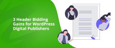 3 Header Bidding Gains for WordPress Digital Publishers Header Bidding Explained