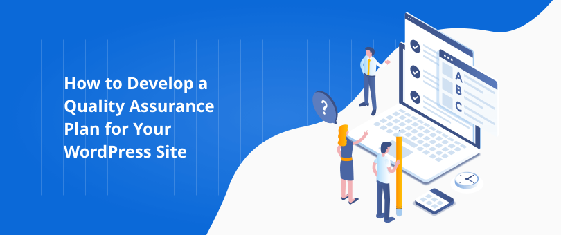 How to Develop a Quality Assurance Plan for Your WordPress Site