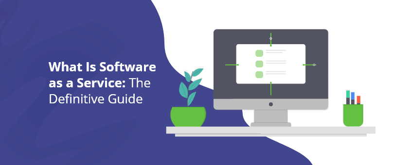 Everything you need to know about SaaS The Complete Guide to Software as a Service