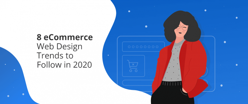 8 eCommerce Web Design Trends to Follow in 2020