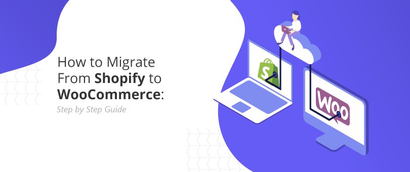 How to Migrate From Shopify to WooCommerce Step by Step Guide