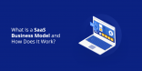 What Is a SaaS Business Model and How Does It Work