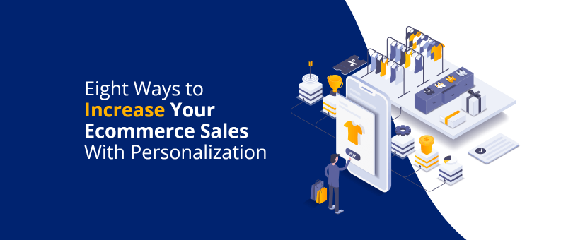 Increase Ecommerce Sales With Personalization